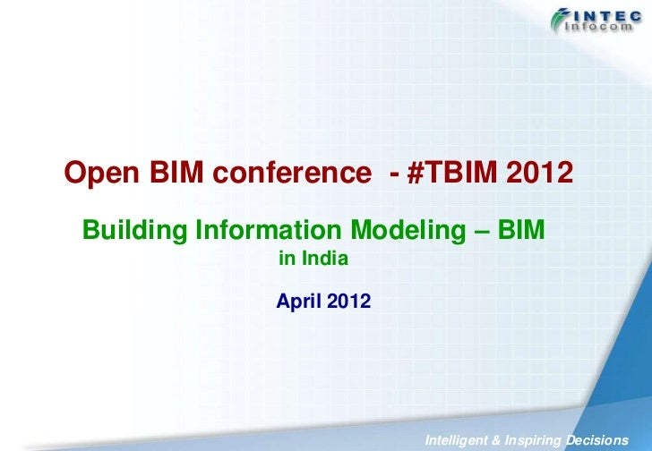 Open BIM conference - #TBIM 2012 Building Information Modeling – BIM               in India               April 2012      ...