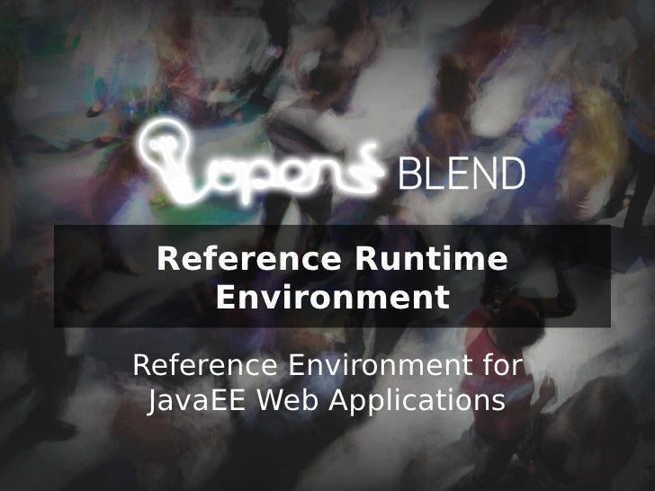 Reference Runtime    EnvironmentReference Environment for JavaEE Web Applications