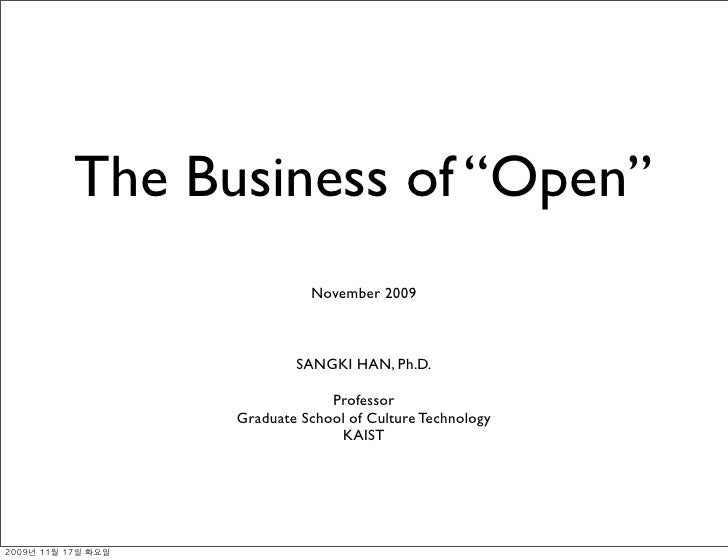 "The Business of ""Open""                 November 2009                  SANGKI HAN, Ph.D.                     Professor     ..."