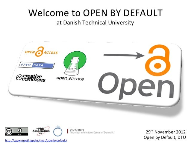 Welcome to OPEN BY DEFAULT                                        at Danish Technical University        ...