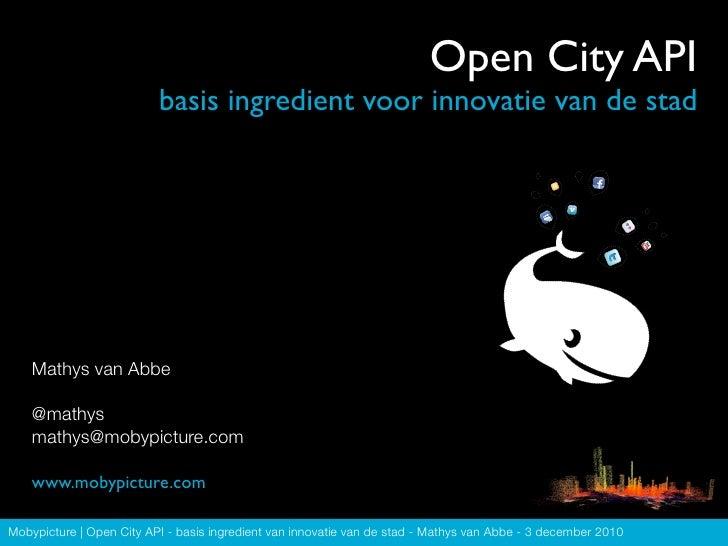 Open City API                          basis ingredient voor innovatie van de stad    Mathys van Abbe    @mathys    mathys...