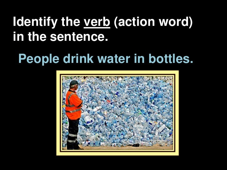 Identify the verb (action word)in the sentence.People drink water in bottles.