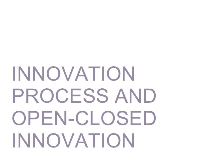 INNOVATION PROCESS AND OPEN-CLOSED INNOVATION