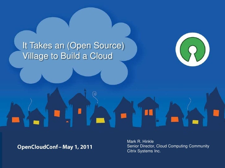 It Takes an (Open Source)Village to Build a Cloud                            Mark R. Hinkle                            Sen...