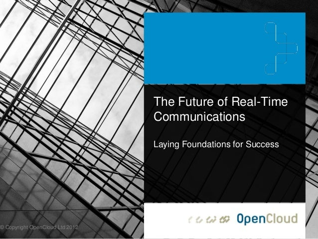 The Future of Real-Time                                 Communications                                 Laying Foundations ...