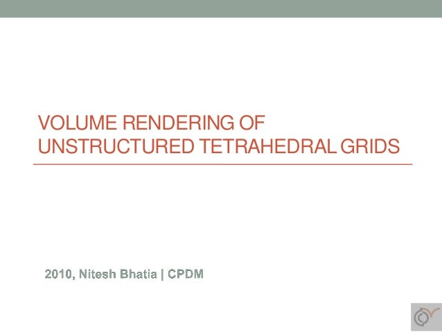 VOLUME RENDERING OF UNSTRUCTURED TETRAHEDRAL GRIDS