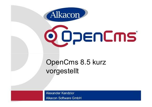 Alexander KandziorAlkacon Software GmbHOpenCms 8.5 kurzvorgestellt