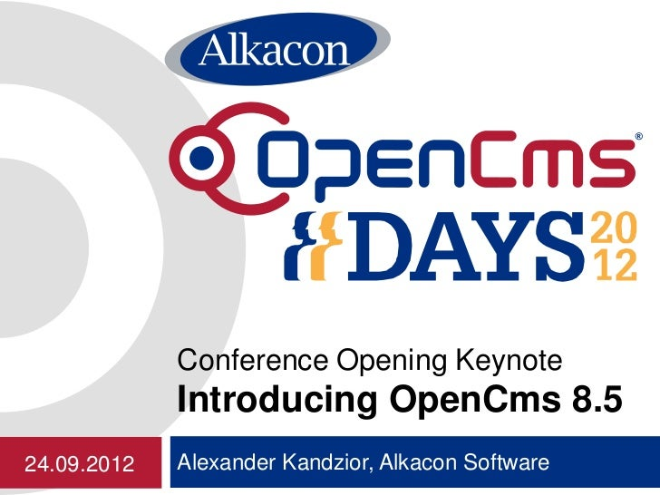 Conference Opening Keynote             Introducing OpenCms 8.524.09.2012   Alexander Kandzior, Alkacon Software