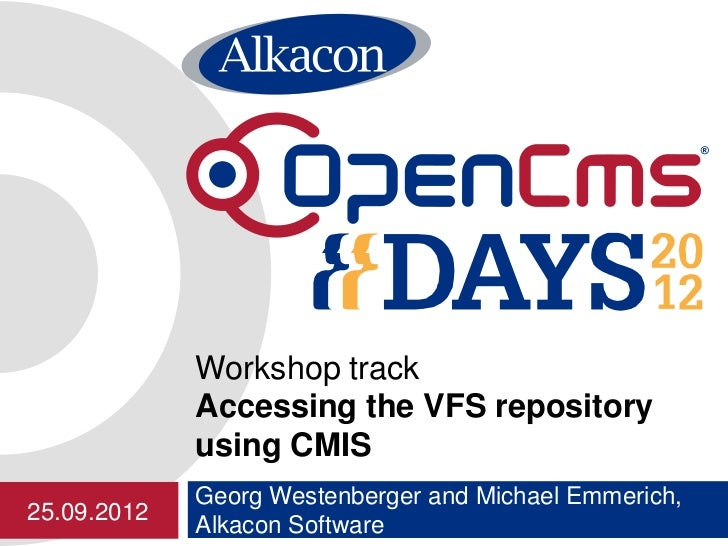 Workshop track             Accessing the VFS repository             using CMIS             Georg Westenberger and Michael ...