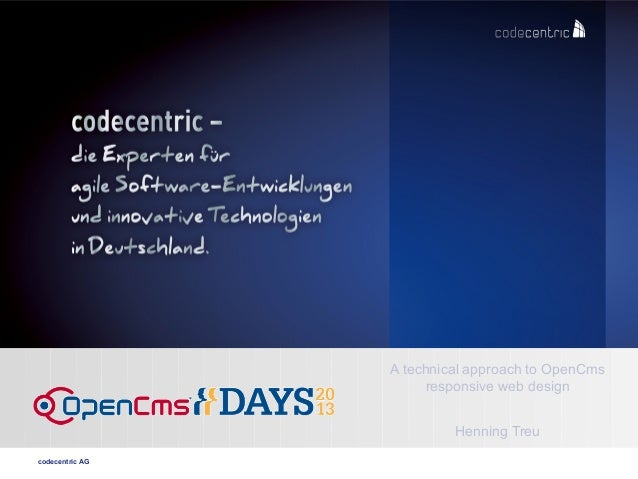 codecentric AG A technical approach to OpenCms responsive web design Henning Treu