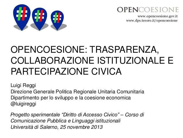 www.opencoesione.gov.it www.dps.tesoro.it/opencoesione  OPENCOESIONE: TRASPARENZA, COLLABORAZIONE ISTITUZIONALE E PARTECIP...
