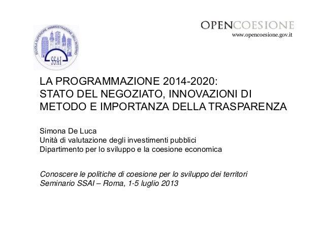 www.opencoesione.gov.it  LA PROGRAMMAZIONE 2014-2020:  STATO DEL NEGOZIATO, INNOVAZIONI DI  METODO E IMPORTANZA DELLA TRAS...