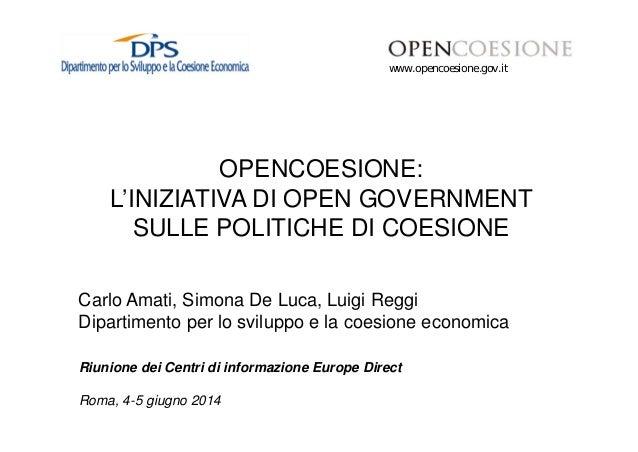 www.opencoesione.gov.it OPENCOESIONE: L'INIZIATIVA DI OPEN GOVERNMENT SULLE POLITICHE DI COESIONE Carlo Amati, Simona De L...