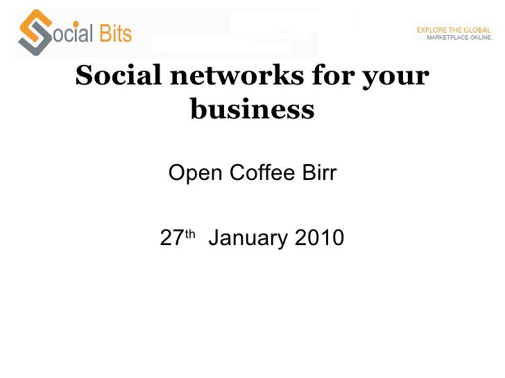 Social networks for your business Open Coffee Birr 27 th   January 2010