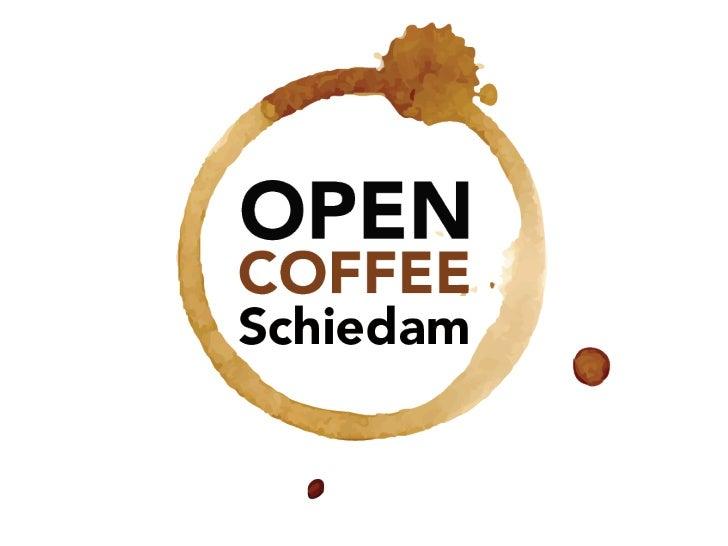 Open Coffee Schiedam• 6x per jaar• Interessante gastlocaties• 100 – 150 deelnemers per bijeenkomst• Zeer gevarieerde groep...