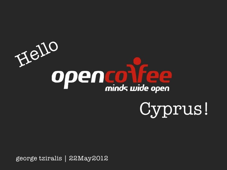 Open coffe greece   giorgos tziralis - open coffee cyprus 22-05-12