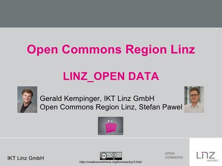 Open Commons Region Linz LINZ_OPEN DATA Gerald Kempinger, IKT Linz GmbH    Open Commons Region Linz, Stefan Pawel http://c...