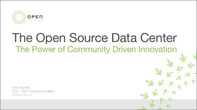 Compute SummitCompute Project The Open Source Data Center The Power of Community Driven Innovation 1 Cole Crawford COO - O...