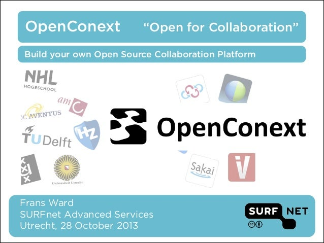 "OpenConext  ""Open for Collaboration""  Build your own Open Source Collaboration Platform  Frans Ward SURFnet Advanced Serv..."