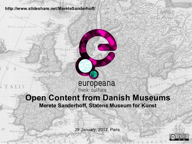 http://www.slideshare.net/MereteSanderhoff/         Open Content from Danish Museums                Merete Sanderhoff, Sta...