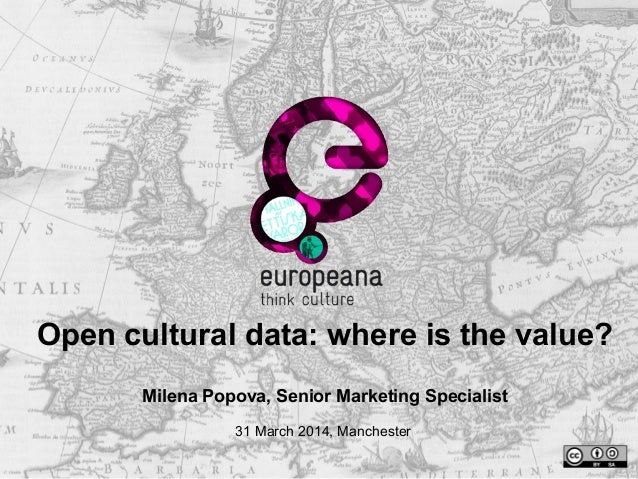 Open cultural data: where is the value? Milena Popova, Senior Marketing Specialist 31 March 2014, Manchester