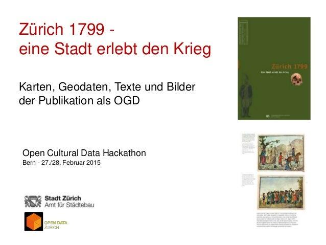 Zürich 1799 - eine Stadt erlebt den Krieg Karten, Geodaten, Texte und Bilder der Publikation als OGD Open Cultural Data Ha...