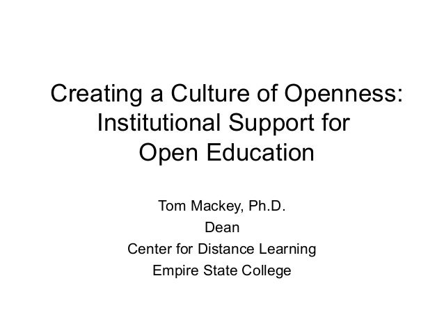 Creating a Culture of Openness:    Institutional Support for        Open Education          Tom Mackey, Ph.D.             ...