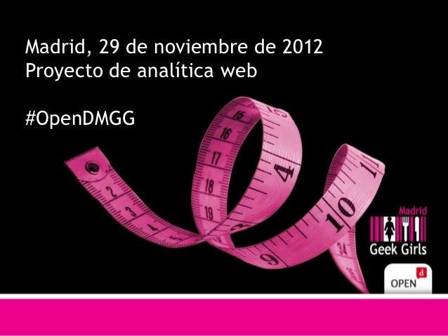 Madrid, 29 de noviembre de 2012Proyecto de analítica web#OpenDMGG