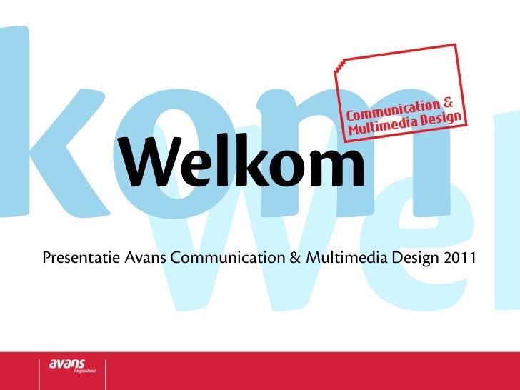 kom Wel     WelkomPresentatie Avans Communication & Multimedia Design 2011