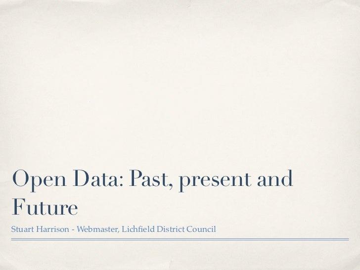 Open Data: Past, present andFutureStuart Harrison - Webmaster, Lichfield District Council