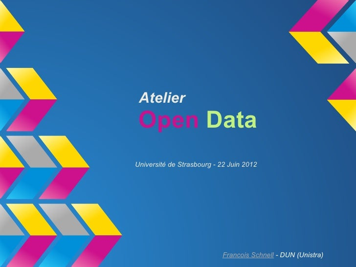Atelier Open DataUniversité de Strasbourg - 22 Juin 2012                            Francois Schnell - DUN (Unistra)