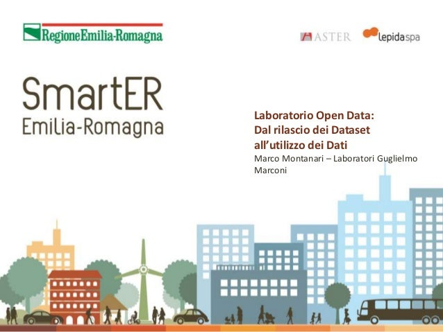 Laboratorio Open Data:Dal rilascio dei Datasetall'utilizzo dei DatiMarco Montanari – Laboratori GuglielmoMarconi