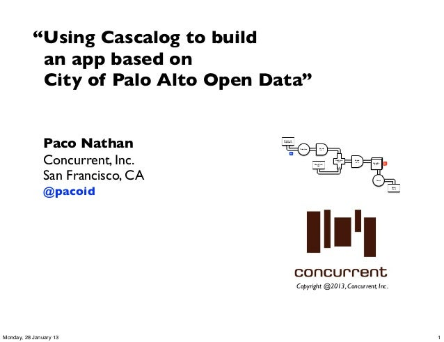 """Using Cascalog to build            an app based on            City of Palo Alto Open Data""               Paco Nathan     ..."
