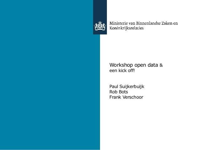 Workshop open data &een kick off!Paul SuijkerbuijkRob BotsFrank Verschoor