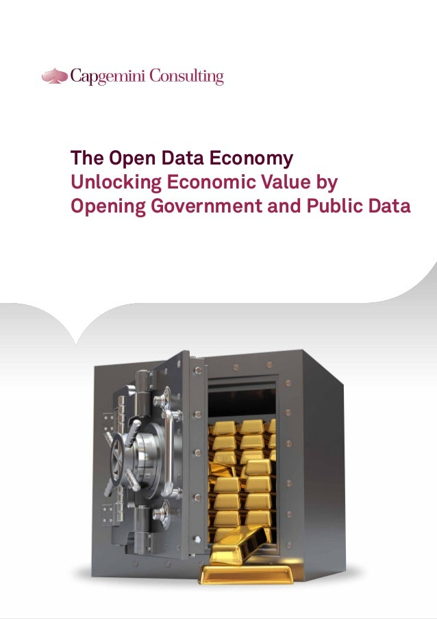 The Open Data Economy Unlocking Economic Value by Opening Government and Public Data