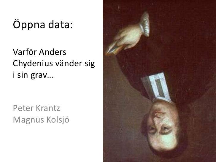 Öppna data:Varför AndersChydenius vänder sigi sin grav…Peter KrantzMagnus Kolsjö