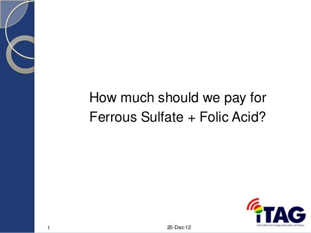 How much should we pay for Ferrous Sulfate + Folic Acid?  1  20-Dec-12