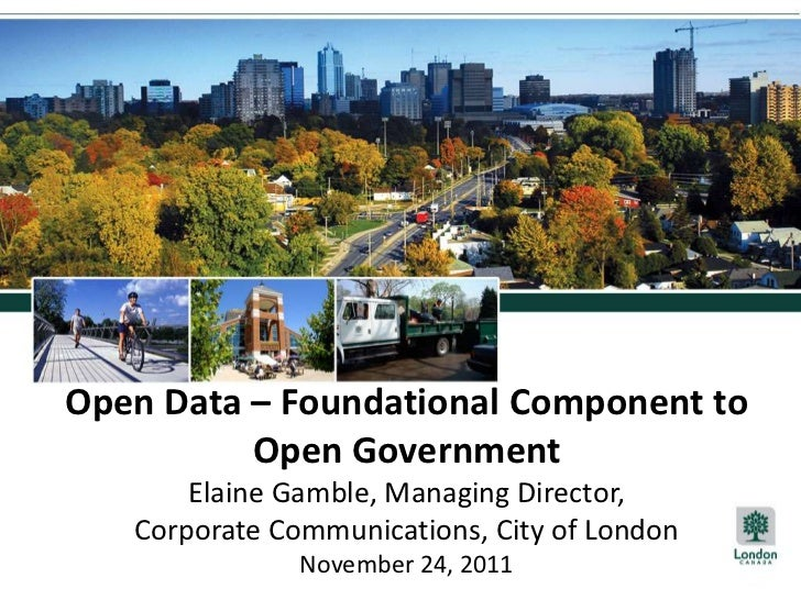 Open Data – Foundational Component to          Open Government       Elaine Gamble, Managing Director,   Corporate Communi...