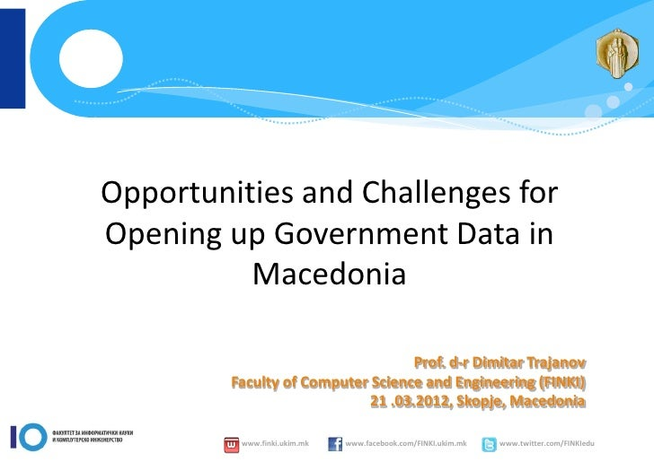 Opportunities and Challenges forOpening up Government Data in          Macedonia                                    Prof. ...
