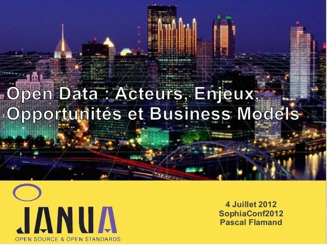 Open Data : Acteurs, Enjeux, Opportunités et Business Models – – –  4 Juillet 2012 SophiaConf2012 Pascal Flamand