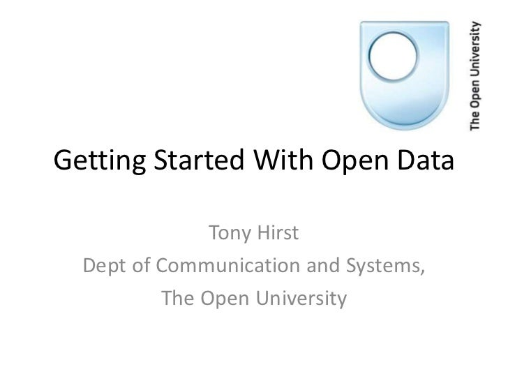 Getting Started With Open Data               Tony Hirst  Dept of Communication and Systems,          The Open University