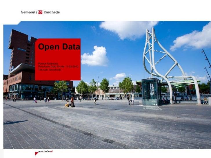 Open Data Patrick Reijnders Enschede Data Drinks 11-02-2012  TkkrLab, Enschede
