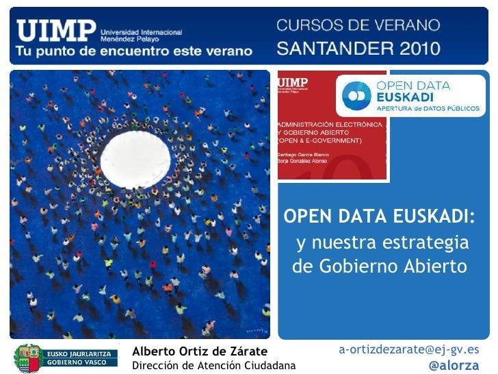 OPEN DATA EUSKADI:   y nuestra estrategia de Gobierno Abierto Alberto Ortiz de Zárate   Dirección de Atención Ciudadana [e...