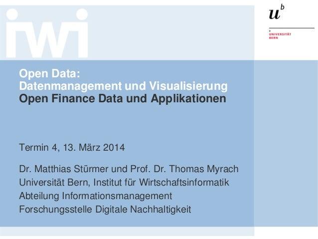 Open Data: Datenmanagement und Visualisierung Open Finance Data und Applikationen Termin 4, 13. März 2014 Dr. Matthias Stü...