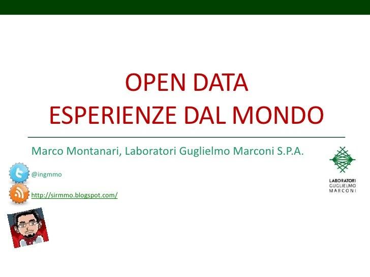 Open dataesperienze dal mondo<br />Marco Montanari, Laboratori Guglielmo Marconi S.P.A.<br />@ingmmo<br />http://sirmmo.bl...