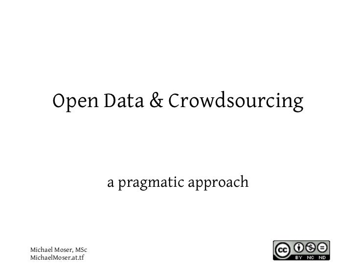 Open Data & Crowdsourcing                     a pragmatic approachMichael Moser, MScMichaelMoser.at.tf