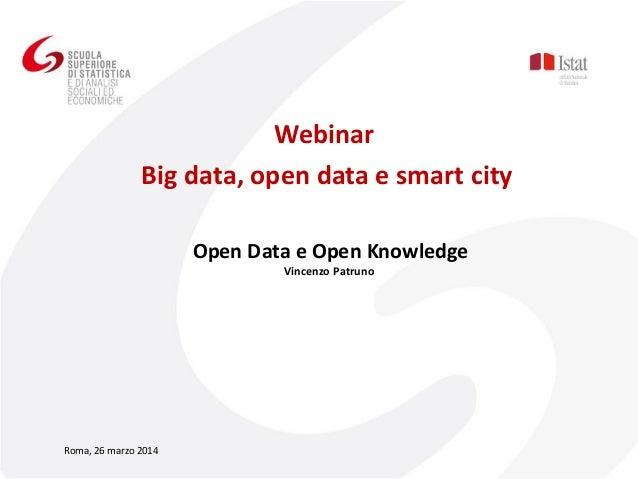 Open Data e Open Knowledge Vincenzo Patruno Webinar Big data, open data e smart city Roma, 26 marzo 2014