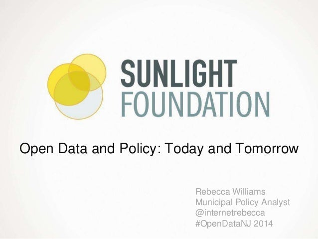 Open Data and Policy: Today and Tomorrow Rebecca Williams Municipal Policy Analyst @internetrebecca #OpenDataNJ 2014
