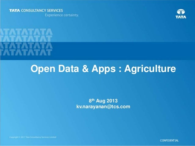CONFIDENTIAL Open Data & Apps : Agriculture 8th Aug 2013 kv.narayanan@tcs.com