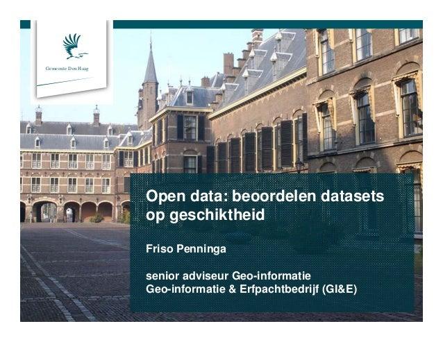 Gemeente Den HaagOpen data: beoordelen datasetsop geschiktheidFriso Penningasenior adviseur Geo-informatieGeo-informatie &...